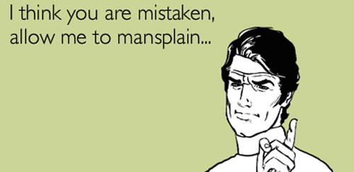 Stop the Mansplaining